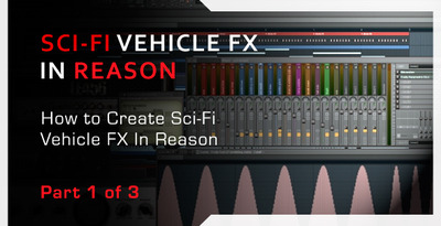 Creating vehicle special fx in reason part 1