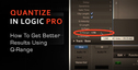 Quantize better in logic with q range settings