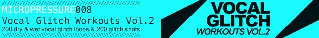 Micro_pressure_-_vocal_glitch_workouts_vol.2_628x75