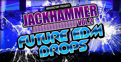 Cover_noisefactory_jackhammer_vol.2_future_edm_drops_1000x512
