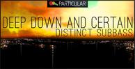 Deepdown certain distinct subbass 512