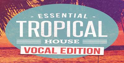 Essential tropical house vocal edition 512