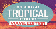 Essential tropical house vocal edition 512