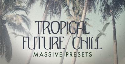 Fa tfc tropicalfuturechill massivepresets 1000x512